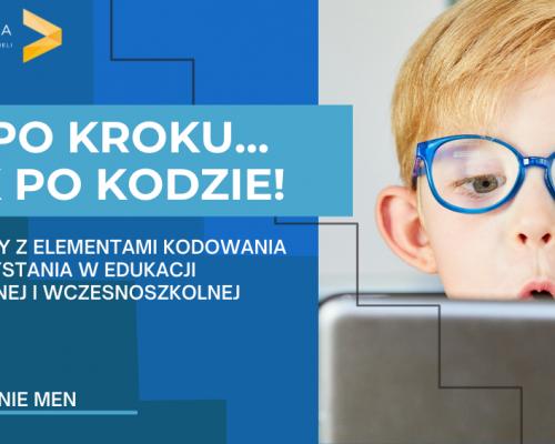 Kod po kroku…Krok po kodzie! Zabawy i gry z elementami kodowania do wykorzystania w edukacji przedszkolnej i wczesnoszkolnej