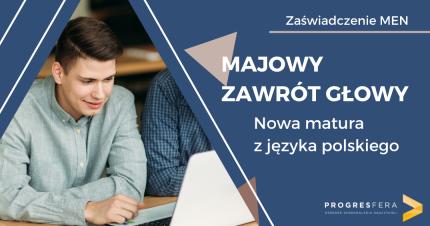 Majowy zawrót głowy – nowa matura z języka polskiego (2023)